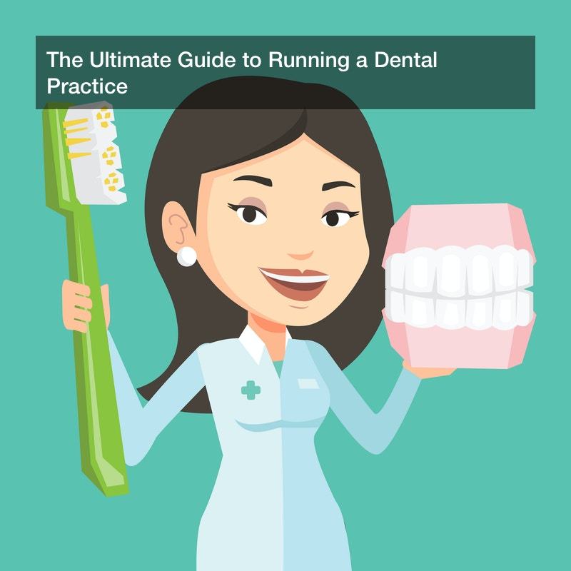 The Ultimate Guide to Running a Dental Practice