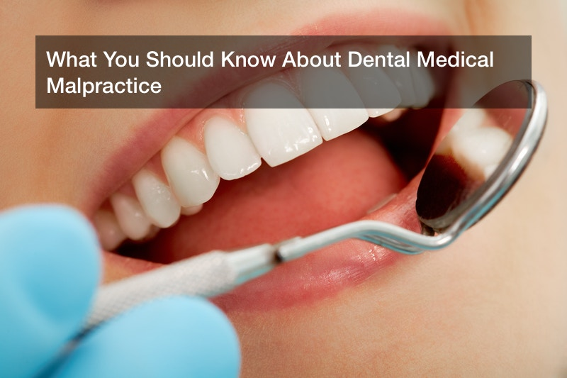 What You Should Know About Dental Medical Malpractice