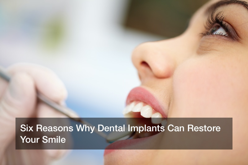 Six Reasons Why Dental Implants Can Restore Your Smile