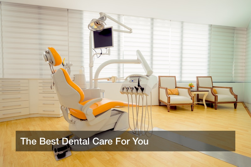 The Best Dental Care For You
