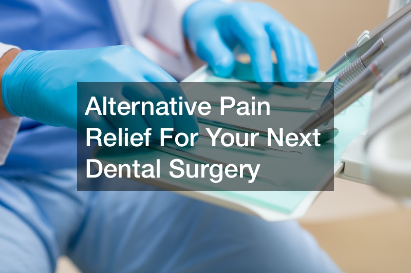 Alternative Pain Relief For Your Next Dental Surgery