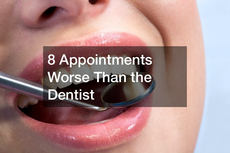 8 Appointments Worse Than the Dentist
